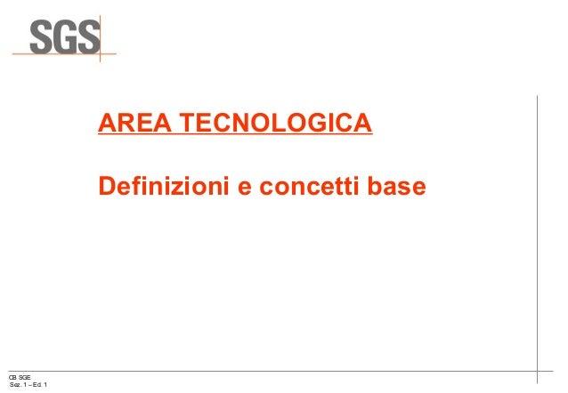AREA TECNOLOGICA                 Definizioni e concetti baseCB SGESez. 1 – Ed. 1