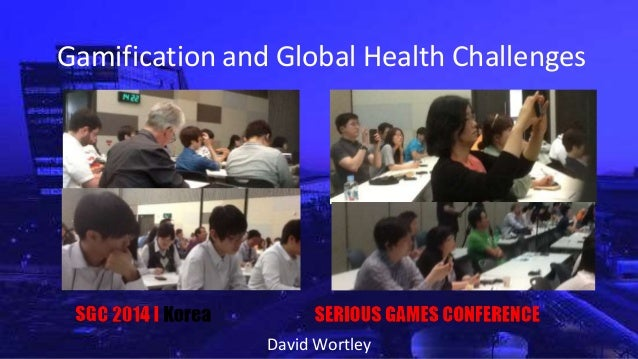 Serious Games, Gamification and Enabling Technologies for Global Health Challenges Korea Serious Games Conference Goyang City 2014