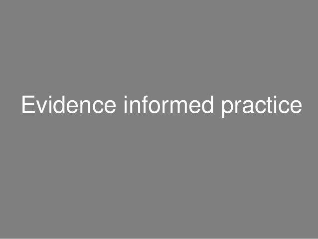 Evidence informed practice
