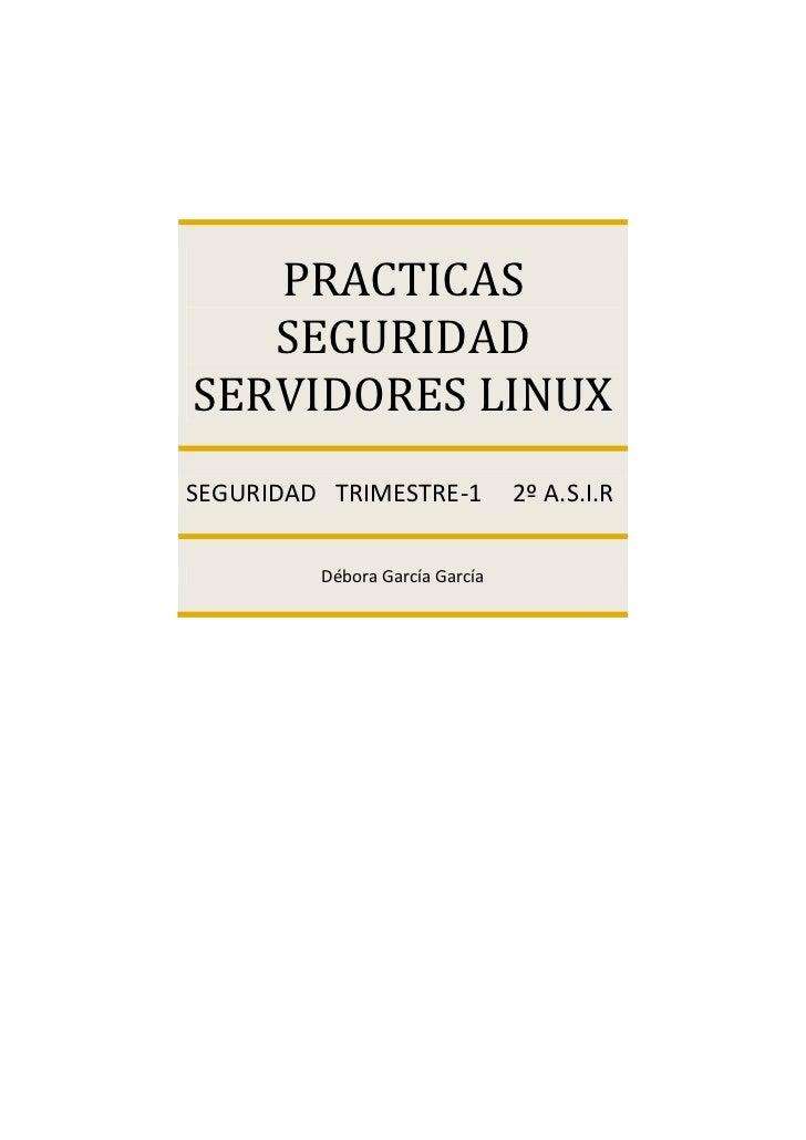 PRACTICAS   SEGURIDADSERVIDORES LINUXSEGURIDAD TRIMESTRE-1           2º A.S.I.R         Débora García García