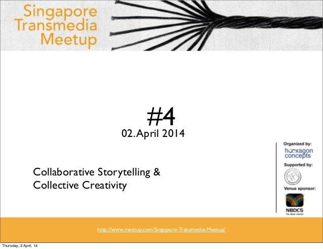 #402.April 2014 Collaborative Storytelling & Collective Creativity http://www.meetup.com/Singapore-Transmedia-Meetup/ Thur...