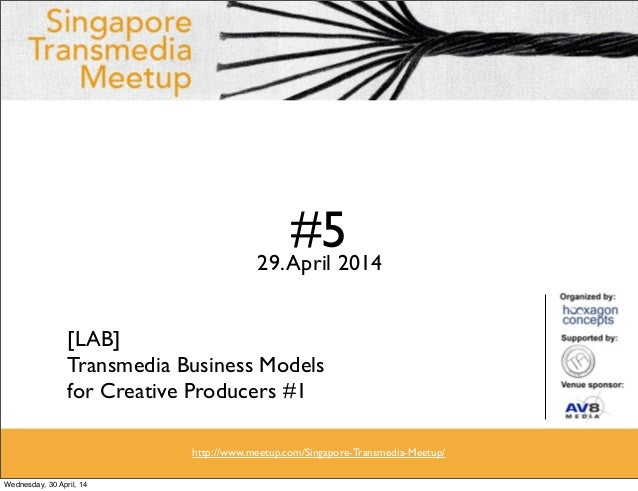 #529.April 2014 [LAB] Transmedia Business Models for Creative Producers #1 http://www.meetup.com/Singapore-Transmedia-Meet...