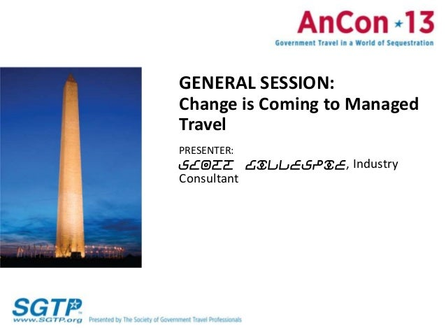 GENERAL SESSION:Change is Coming to ManagedTravelPRESENTER:Scott Gillespie, IndustryConsultant