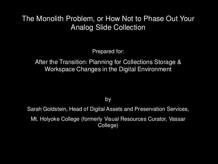 The Monolith Problem, or How Not to Phase Out Your               Analog Slide Collection                              Prep...