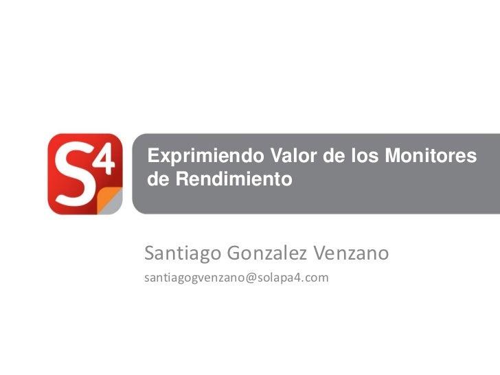 Exprimiendo Valor de los Monitoresde RendimientoSantiago Gonzalez Venzanosantiagogvenzano@solapa4.com