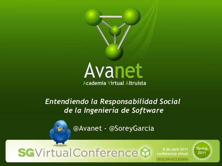 Entendiendo la Responsabilidad Social  de la Ingeniería de Software @Avanet - @SoreyGarcia