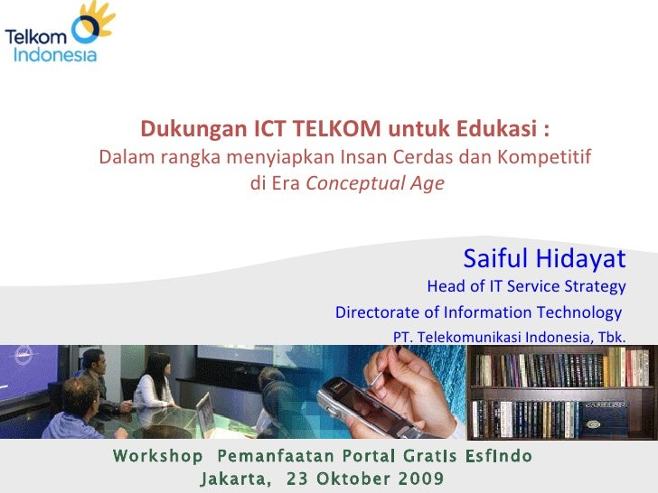 Dukungan ICT TELKOM untuk Edukasi :   Dalam rangka menyiapkan Insan Cerdas dan Kompetitif  di Era  Conceptual Age Workshop...