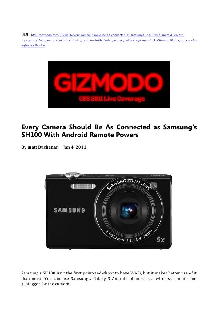 ULR : http://gizmodo.com/5724038/every-camera-should-be-as-connected-as-samsungs-sh100-with-android-remote- superpowers?ut...