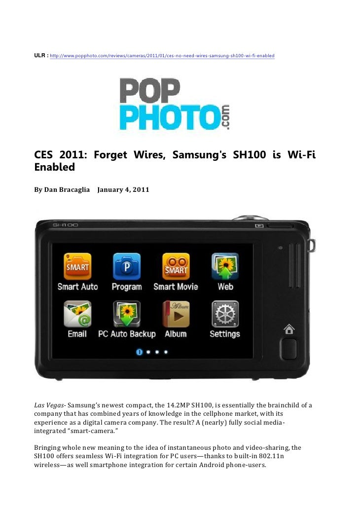 ULR : http://www.popphoto.com/reviews/cameras/2011/01/ces-no-need-wires-samsung-sh100-wi-fi-enabled     CES 2011: Forget W...