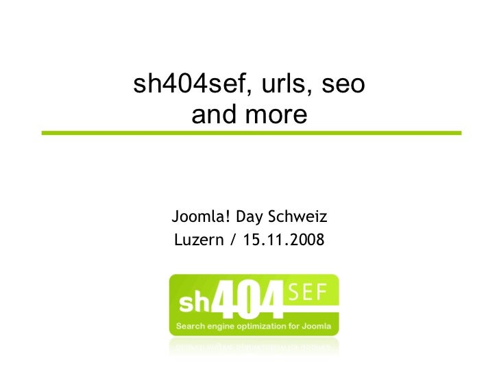sh404sef, urls, seo and more <ul><ul><li>Joomla! Day Schweiz </li></ul></ul><ul><ul><li>Luzern / 15.11.2008 </li></ul></ul>