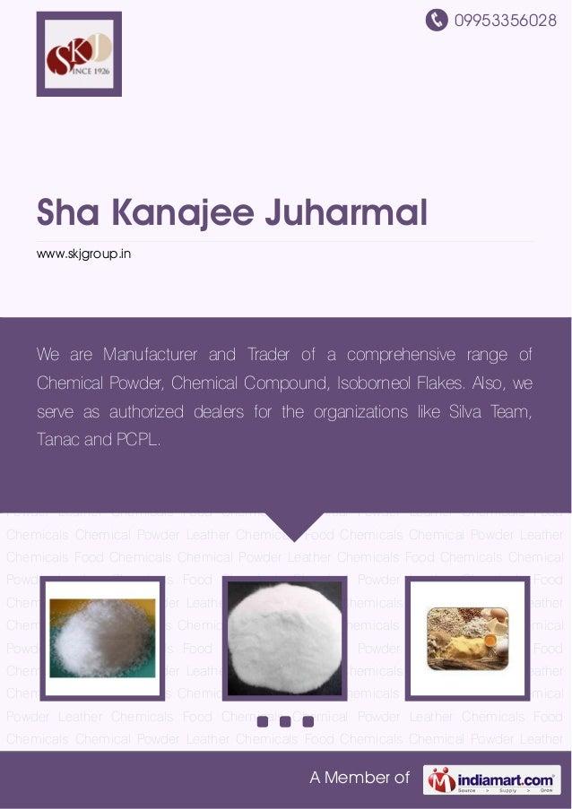 09953356028A Member ofSha Kanajee Juharmalwww.skjgroup.inChemical Powder Leather Chemicals Food Chemicals Chemical Powder ...