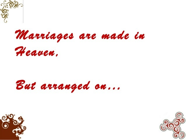 Marriages are made in Heaven, But arranged on…