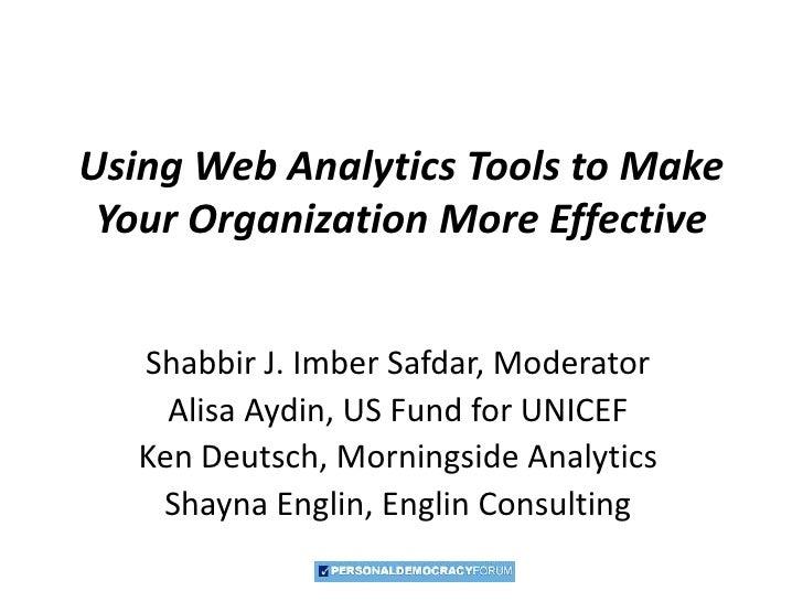 Using Web Analytics Tools to Make Your Organization More Effective<br />Shabbir J. Imber Safdar, Moderator<br />Alisa Aydi...