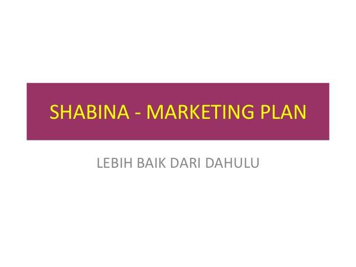 SHABINA - MARKETING PLAN    LEBIH BAIK DARI DAHULU