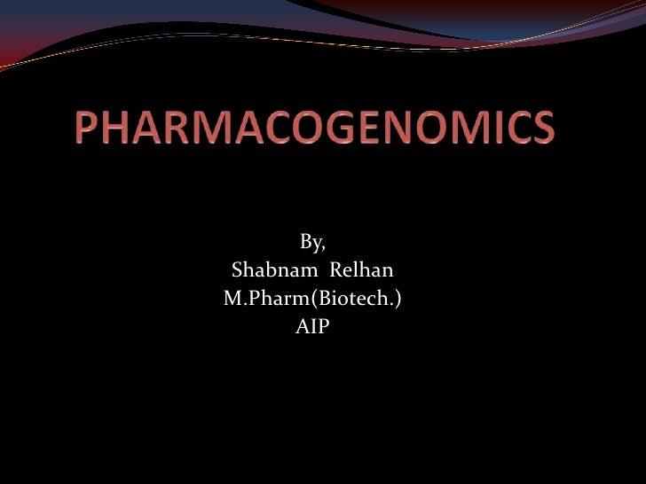 By,Shabnam RelhanM.Pharm(Biotech.)      AIP