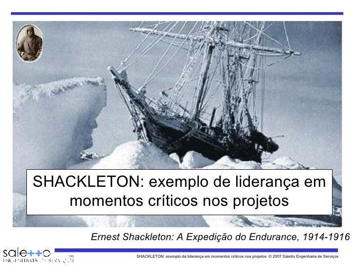 SHACKLETON: exemplo de liderança em momentos críticos nos projetos Ernest Shackleton: A Expedição do Endurance, 1914-1916