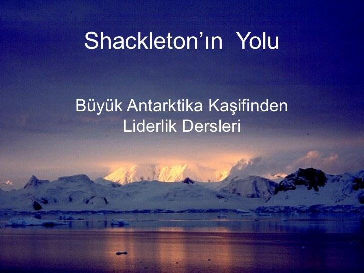Shackleton'ın  Yolu Büyük Antarktika Kaşifinden Liderlik Dersleri