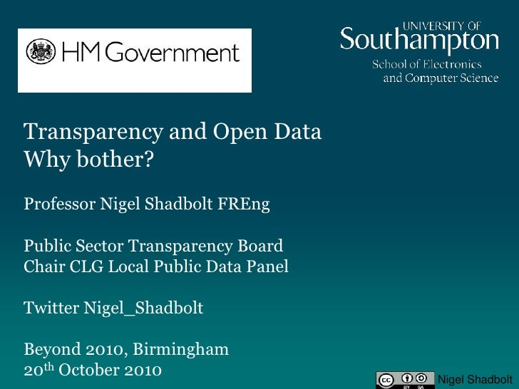 Transparency and Open DataWhy bother? Professor Nigel Shadbolt FREngPublic Sector Transparency BoardChair CLG Local Public...