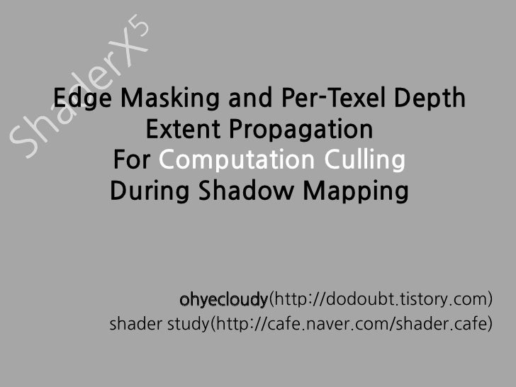 [ShaderX5] 4.4 Edge Masking and Per-Texel Depth Extent Propagation For Computation Culling During Shadow Mapping.