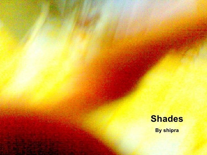 Shades By shipra