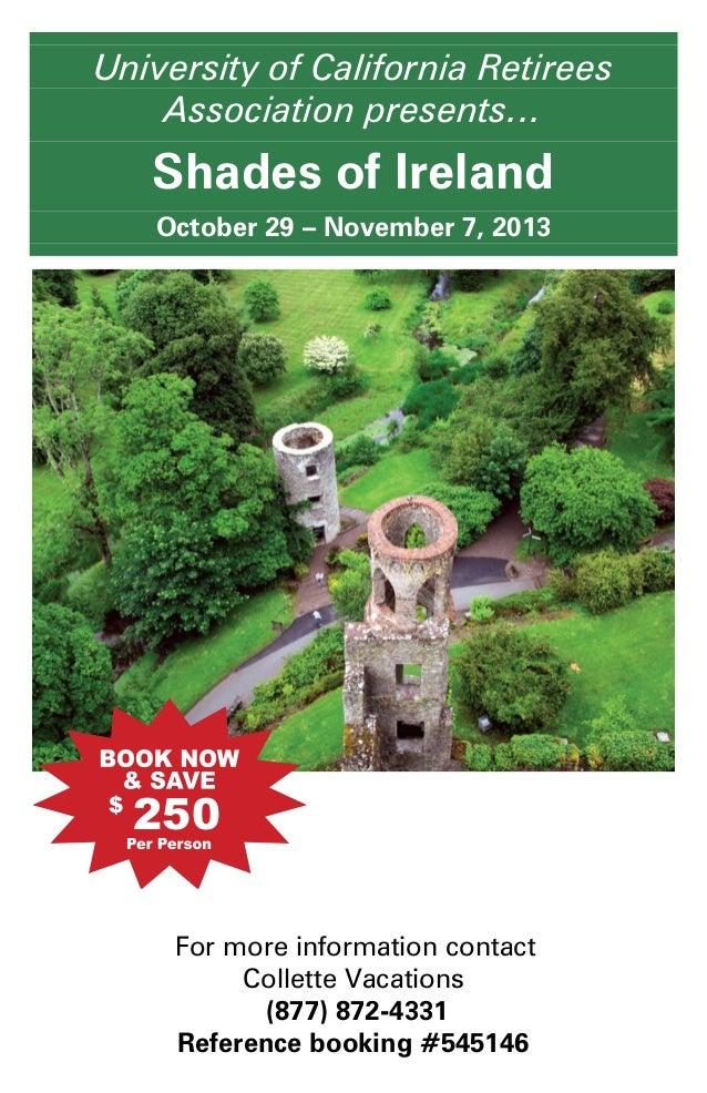University of California RetireesAssociation presents…Shades of IrelandOctober 29 – November 7, 2013For more information c...