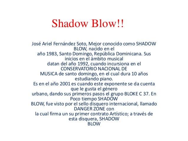 Shadow Blow!! José Ariel Fernández Soto, Mejor conocido como SHADOW BLOW, nacido en el año 1983, Santo Domingo, República ...