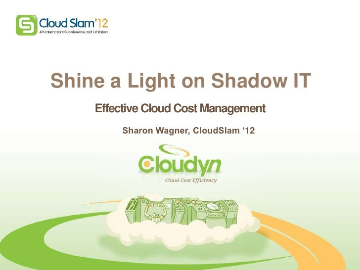 "Shine a light on ""Shadow IT"": Taking control of usage and spending in the cloud by Sharon Wagner, CEO and Founder of Cloudyn"