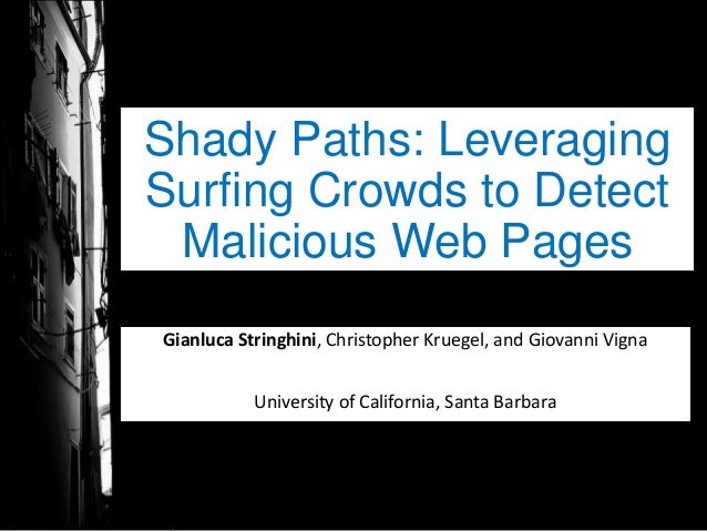 Shady Paths: Leveraging Surfing Crowds to Detect Malicious Web Pages Gianluca Stringhini, Christopher Kruegel, and Giovann...