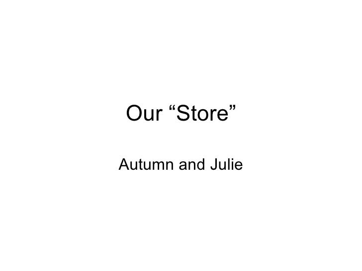"""Our """"Store"""" Autumn and Julie"""