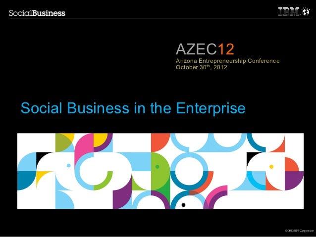 AZEC12                      Arizona Entrepreneurship Conference                      October 30th, 2012Social Business in ...