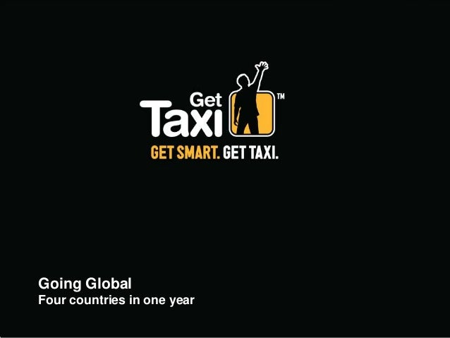 Get Taxi (Logo)                          The ride choice                                    Open screenGoing GlobalFour co...