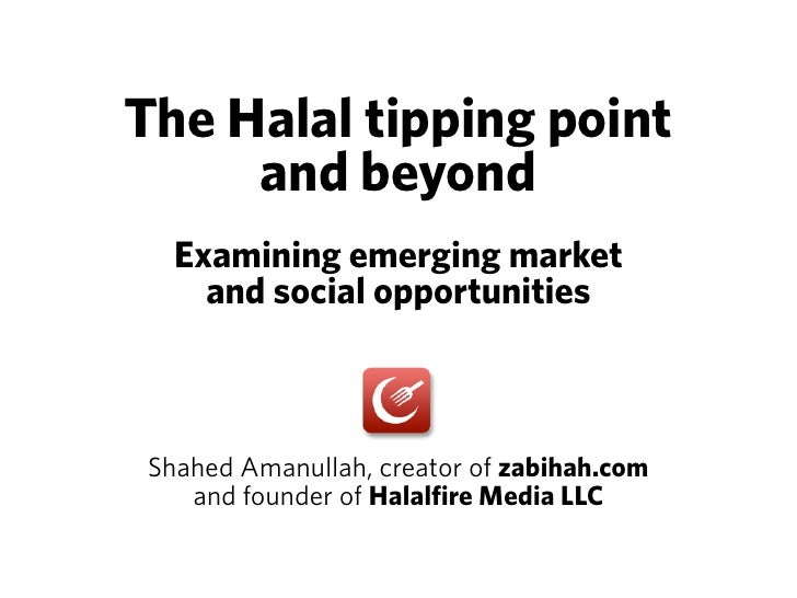 The Halal tipping point      and beyond   Examining emerging market     and social opportunities    Shahed Amanullah, crea...