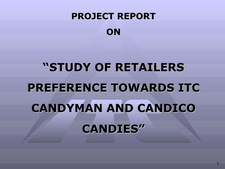 "PROJECT REPORT ON "" STUDY OF RETAILERS PREFERENCE TOWARDS ITC CANDYMAN AND CANDICO CANDIES"""