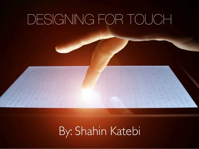 DESIGNING FOR TOUCH  By: Shahin Katebi