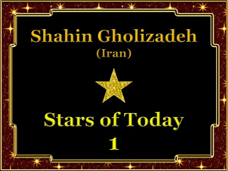SHAHIN GHOLIZADEH - STARS OF TODAY 1