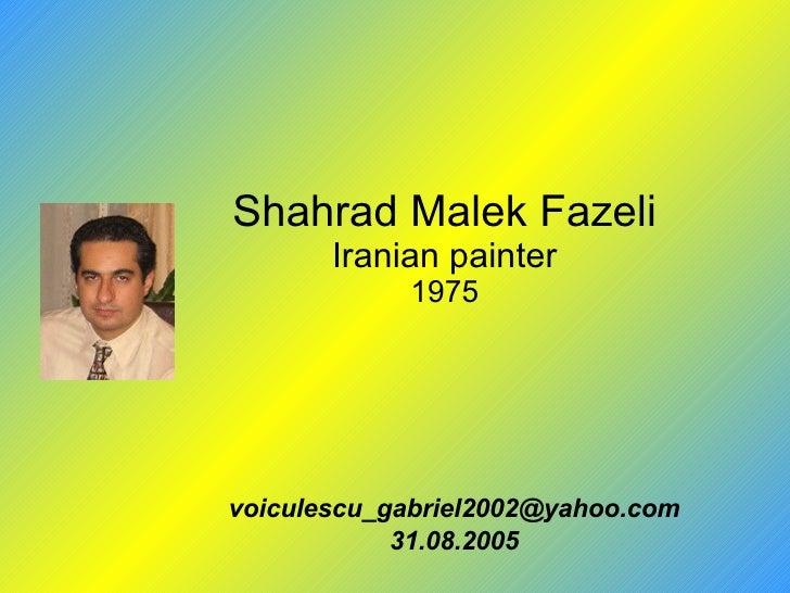 Shahrad Malek Fazeli Iranian painter 1975 [email_address] 31.08.2005