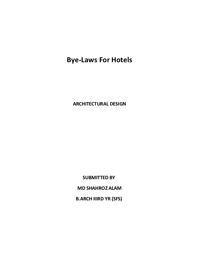 Bye-Laws For Hotels ARCHITECTURAL DESIGN     SUBMITTED BY   MD SHAHROZ ALAM  B.ARCH IIIRD YR (SFS)