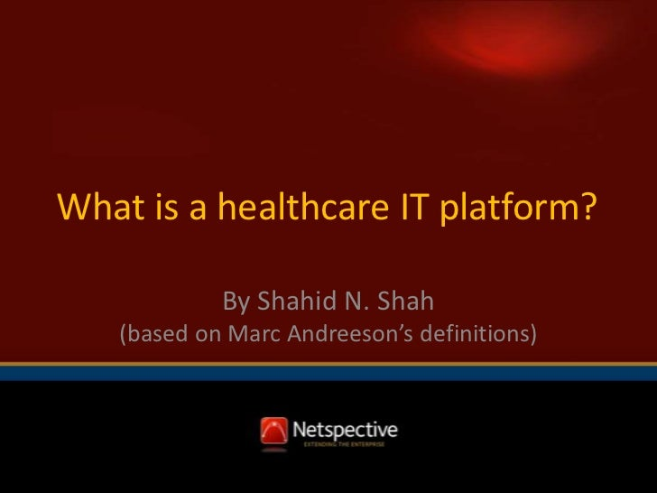 What is a healthcare IT platform?            By Shahid N. Shah   (based on Marc Andreeson's definitions)