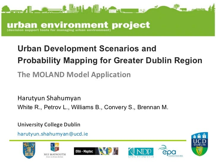 Urban Development Scenarios and  Probability Mapping for Greater Dublin Region The MOLAND Model Application Harutyun Shahu...