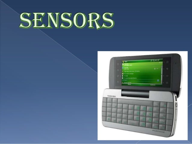  Proximity sensor Ambient light (ALS) Global positioning system (GPS) Accelerometer Compass Gyroscope