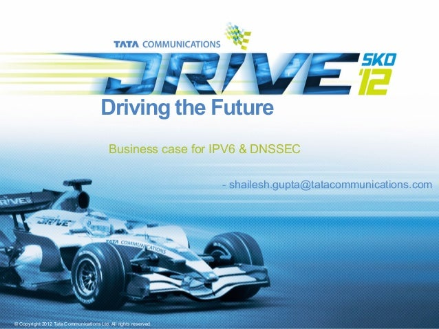 Driving the Future                                          Business case for IPV6 & DNSSEC                               ...
