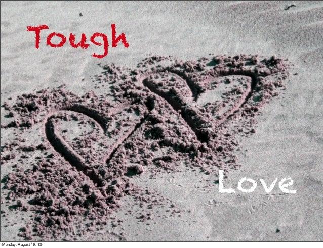 Tough Love Monday, August 19, 13
