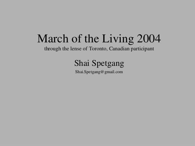 March of the Living 2004 through the lense of Toronto, Canadian participant Shai Spetgang Shai.Spetgang@gmail.com