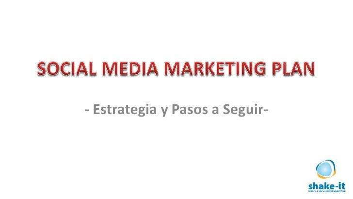 SOCIAL MEDIA MARKETING PLAN<br />- Estrategia y Pasos a Seguir-<br />
