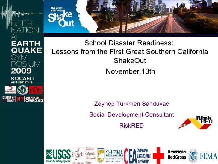 School Disaster Readiness:  Lessons from the First Great Southern California ShakeOut November,13th  Zeynep Türkmen Sanduv...