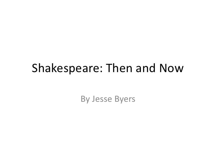 Shakespeare: Then and Now<br />By Jesse Byers<br />