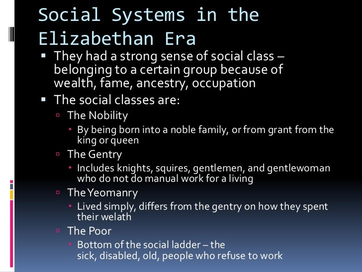 social classes elizabethan era Queen elizabethan i era uploaded by social class the elizabethan era had quite distinct social classes there were the top of society, the monarch.