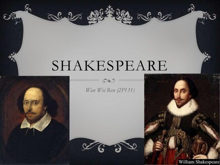 shakespeare<br />Wan Wei Ren (2P131)<br />
