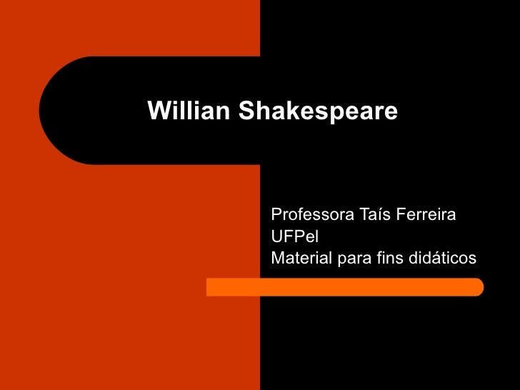 Willian Shakespeare Professora Taís Ferreira UFPel Material para fins didáticos