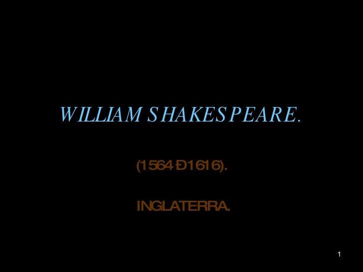 WILLIAM SHAKESPEARE. (1564 – 1616). INGLATERRA.